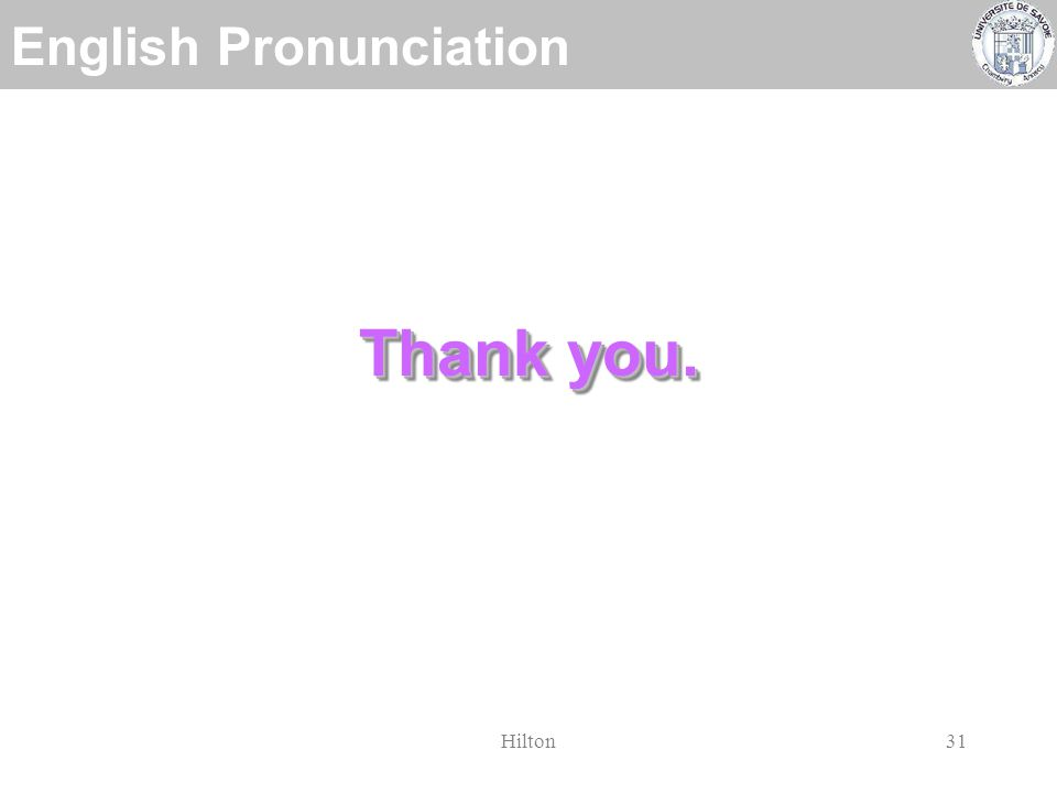 English Pronunciation Hilton30 We are VERY SORRY about all the technical problems in room 13-114...