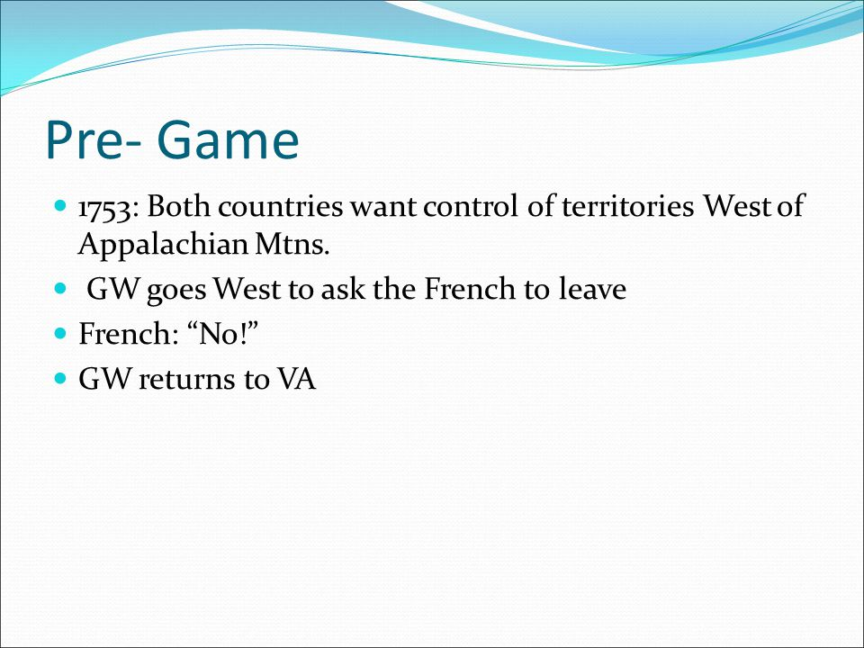 """Pre- Game 1753: Both countries want control of territories West of Appalachian Mtns. GW goes West to ask the French to leave French: """"No!"""" GW returns"""