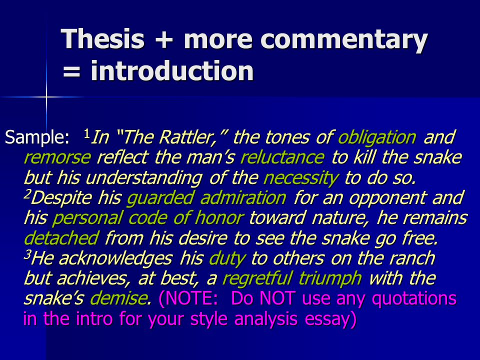 Thesis + more commentary = introduction Sample: 1 In The Rattler, the tones of obligation and remorse reflect the man's reluctance to kill the snake but his understanding of the necessity to do so.