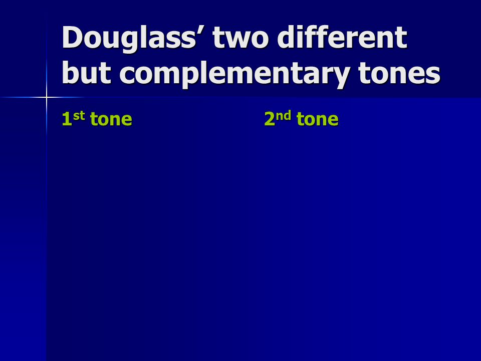 Douglass' two different but complementary tones 1 st tone 2 nd tone