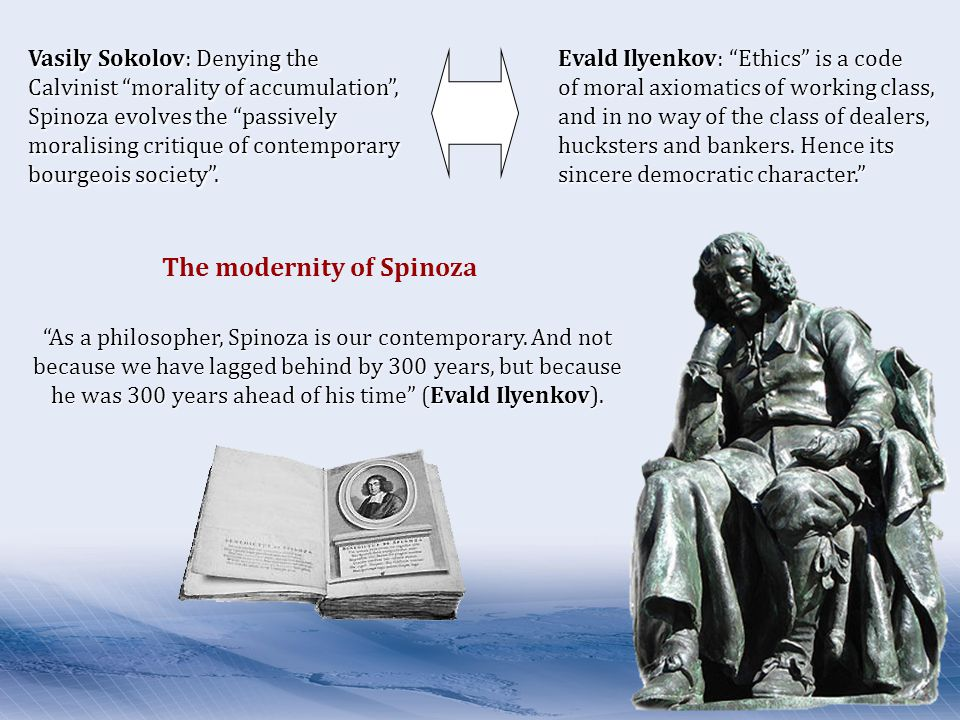 Vasily Sokolov: Denying the Calvinist morality of accumulation , Spinoza evolves the passively moralising critique of contemporary bourgeois society .