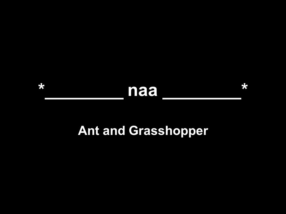 *________ naa ________* Ant and Grasshopper