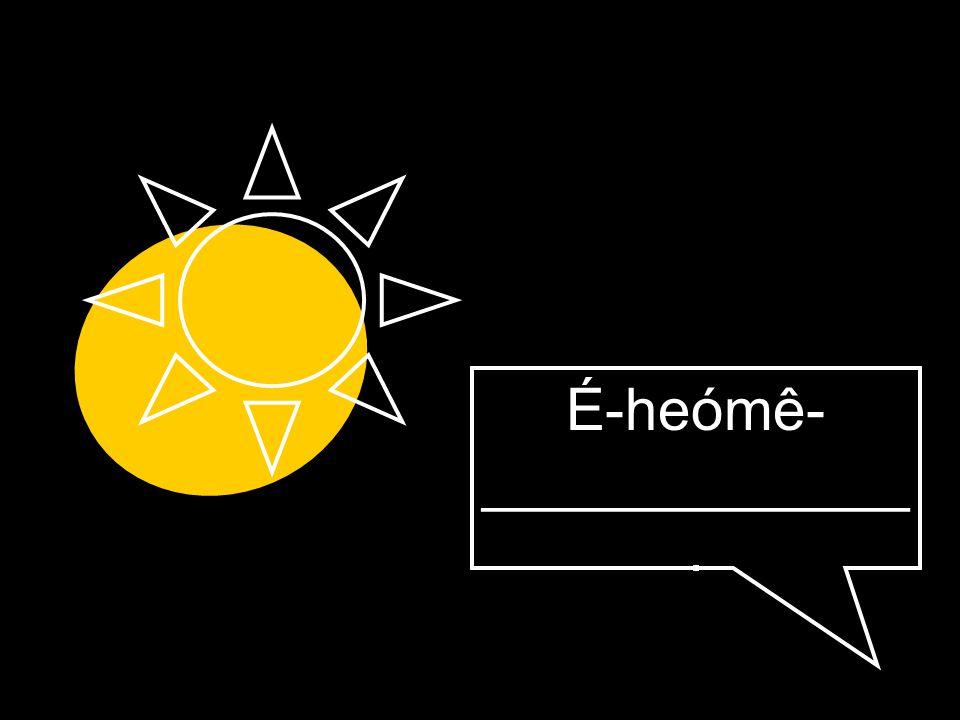 É-heómê- _____________.