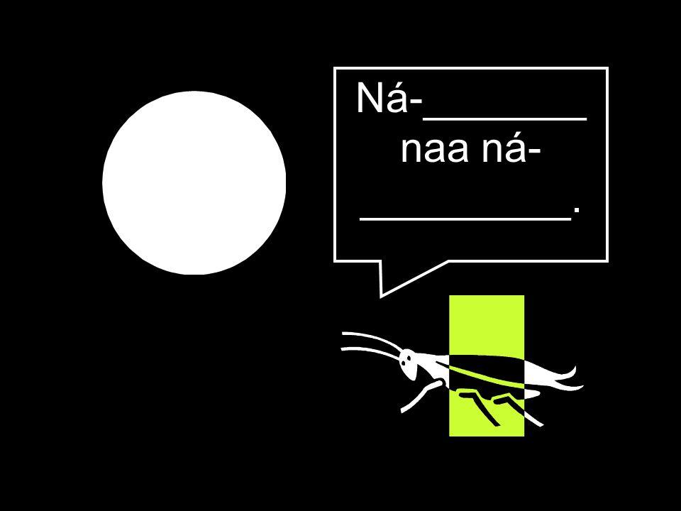 Ná-_______ naa ná- _________.