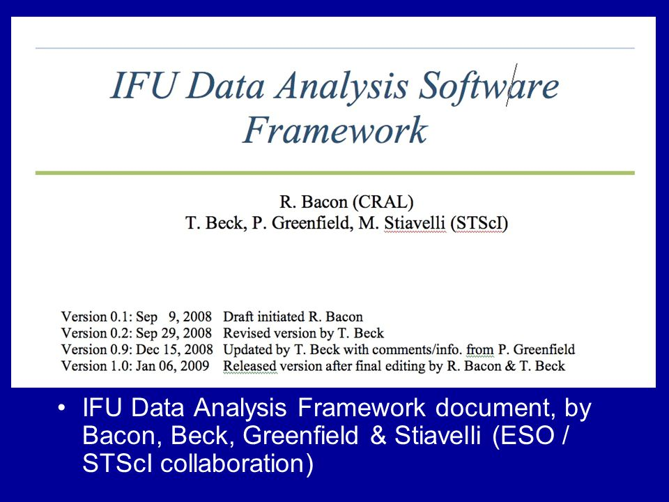 IFU Data Analysis Framework document, by Bacon, Beck, Greenfield & Stiavelli (ESO / STScI collaboration)