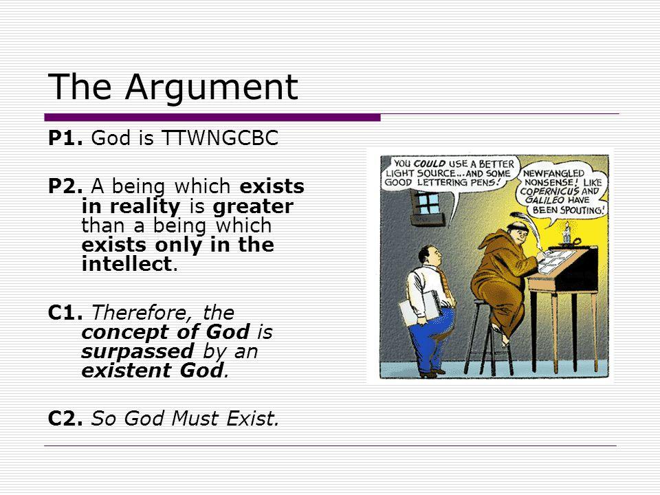 The Argument P1. God is TTWNGCBC P2.