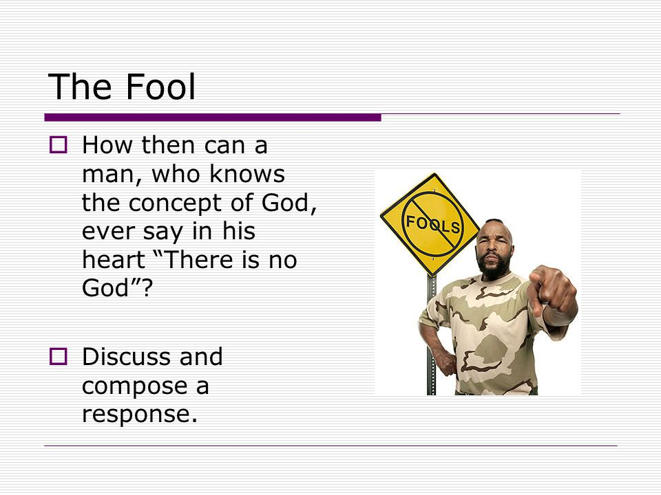 The Fool  How then can a man, who knows the concept of God, ever say in his heart There is no God .