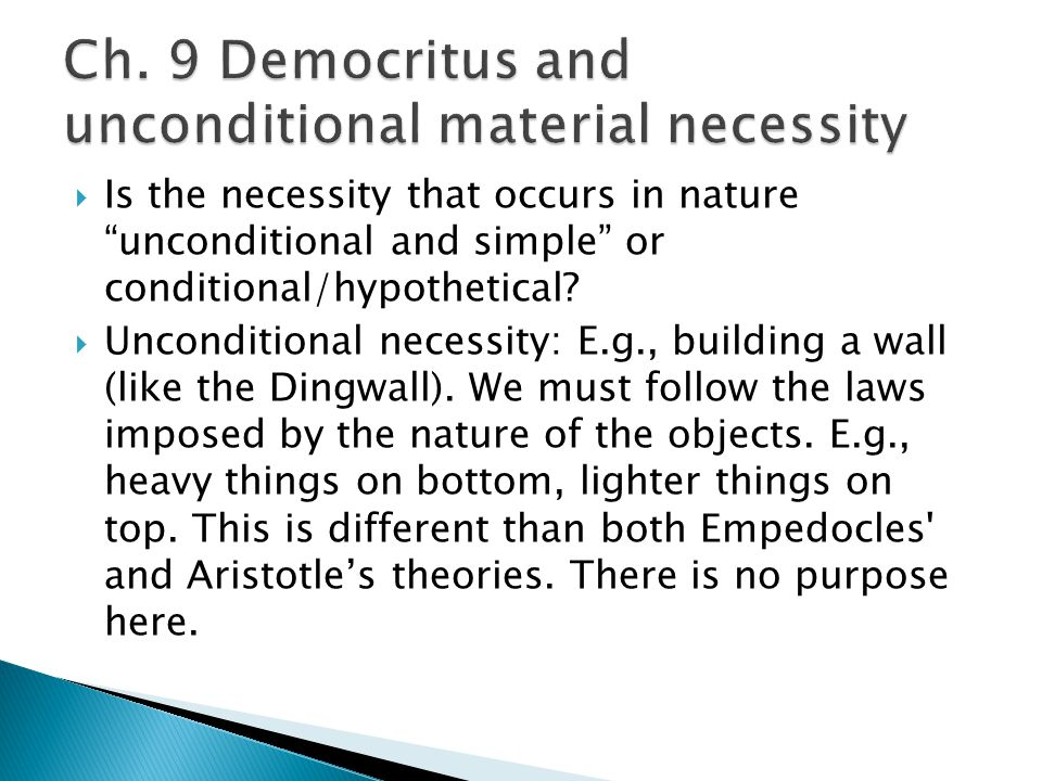" Is the necessity that occurs in nature ""unconditional and simple"" or conditional/hypothetical?  Unconditional necessity: E.g., building a wall (lik"