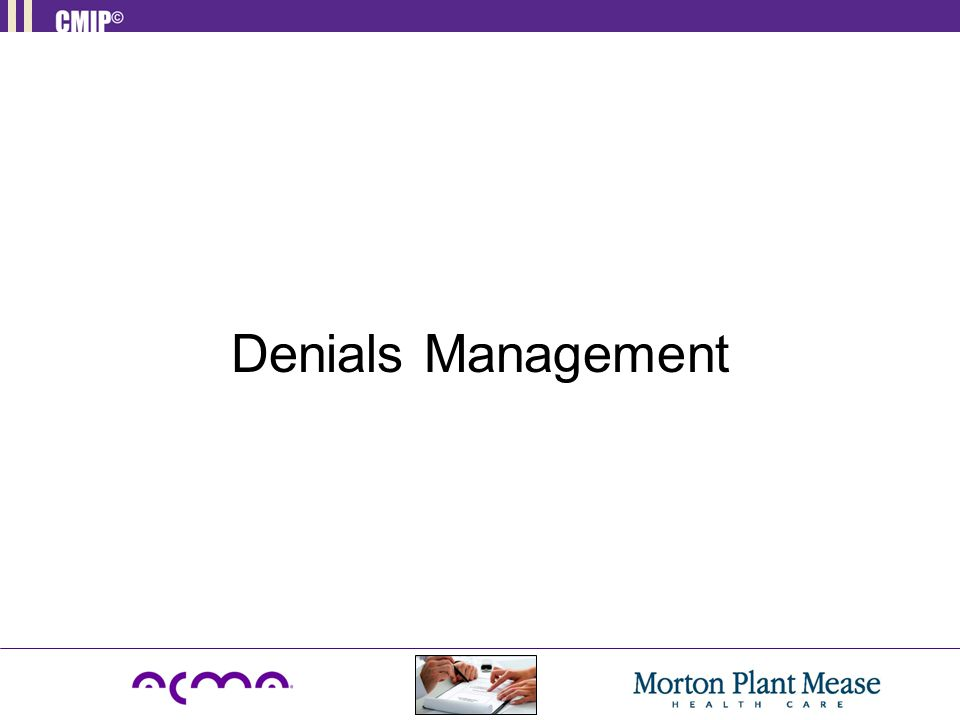 Objectives To understand the types of denials.Describe the Appeal Process.