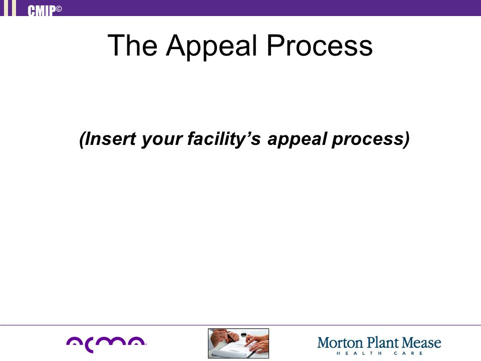 The Appeal Process (Insert your facility's appeal process)
