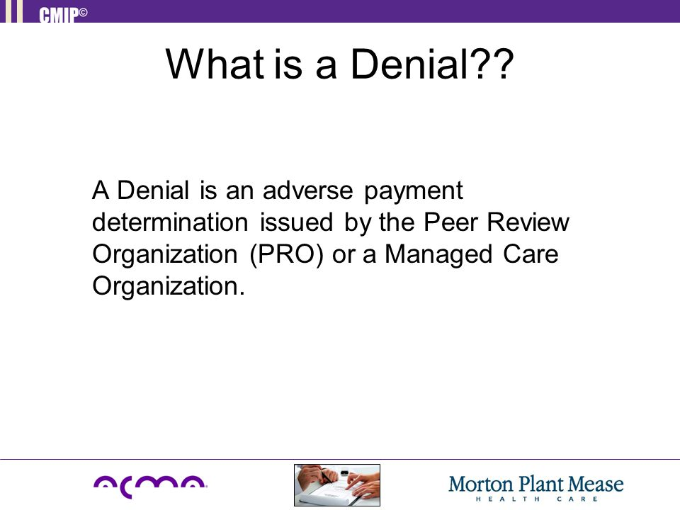 Types of Denials Precertification/Elective Surgery Admission Continued Stay Retrospective Administrative/Technical Medical Necessity