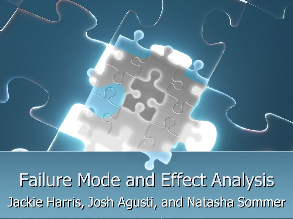 Failure Mode and Effect Analysis Jackie Harris, Josh Agusti, and Natasha Sommer