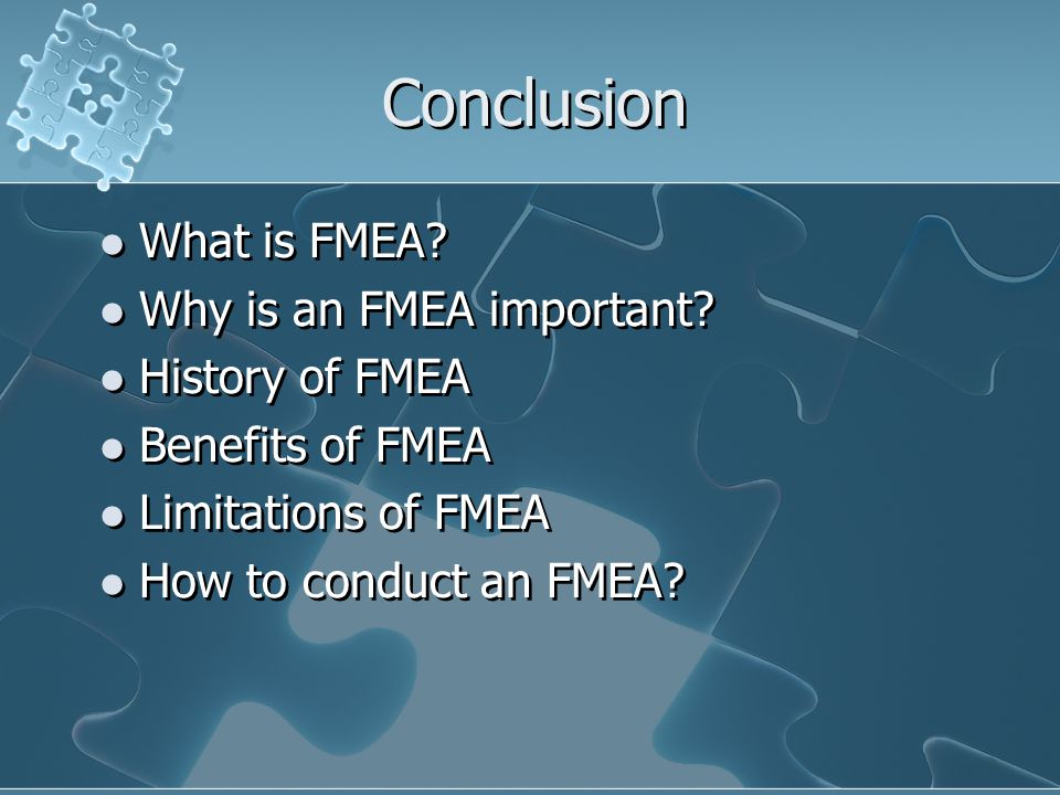 Conclusion What is FMEA.Why is an FMEA important.