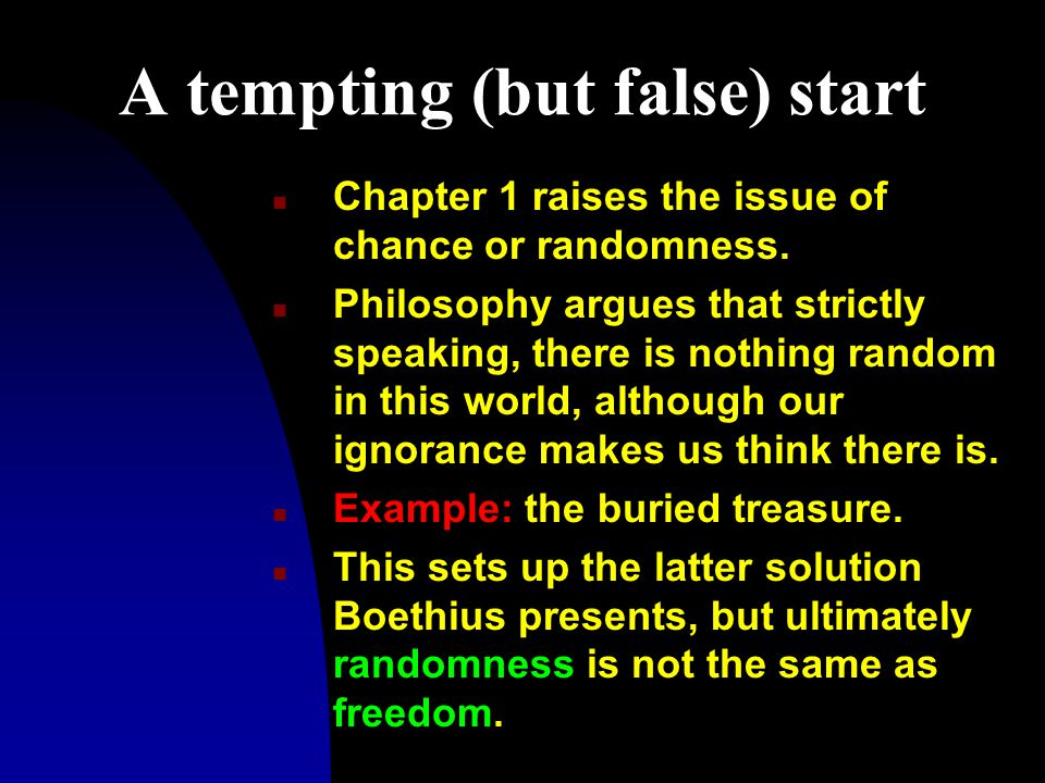 A tempting (but false) start n Chapter 1 raises the issue of chance or randomness.