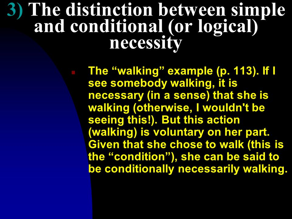 3) The distinction between simple and conditional (or logical) necessity n The walking example (p.