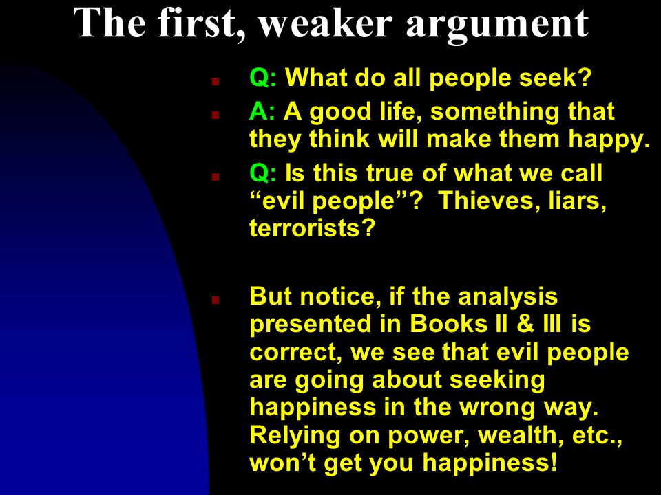 The first, weaker argument n Q: What do all people seek.