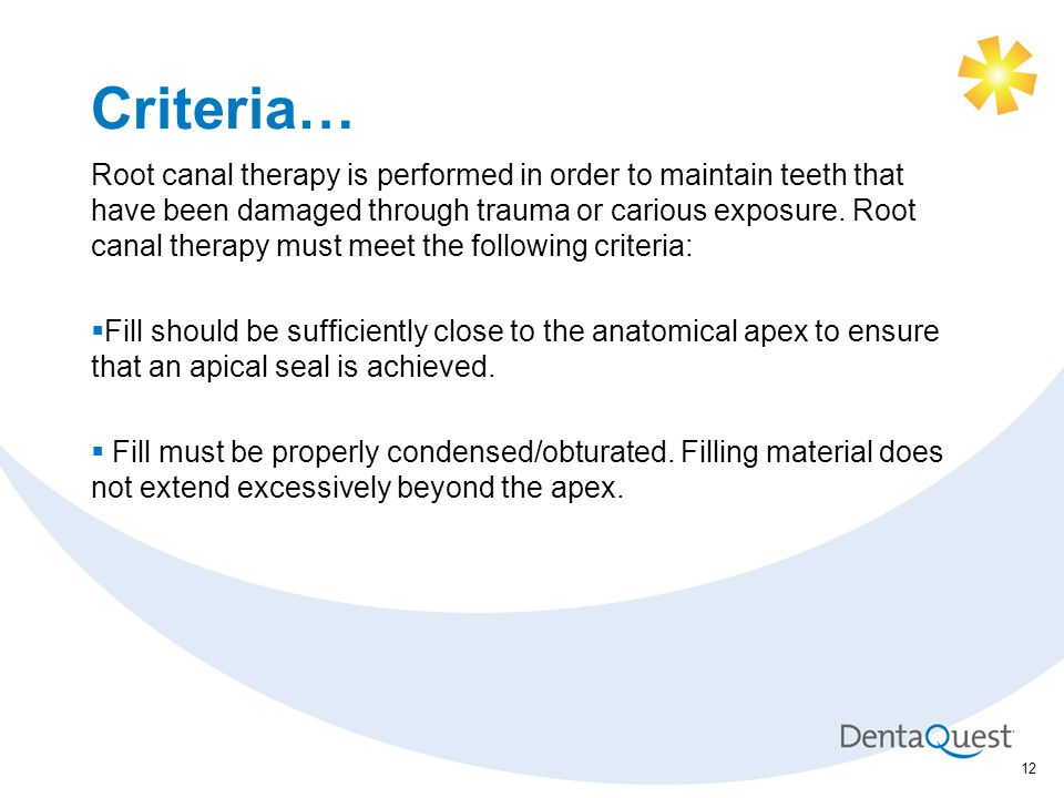 Criteria… Root canal therapy is performed in order to maintain teeth that have been damaged through trauma or carious exposure.