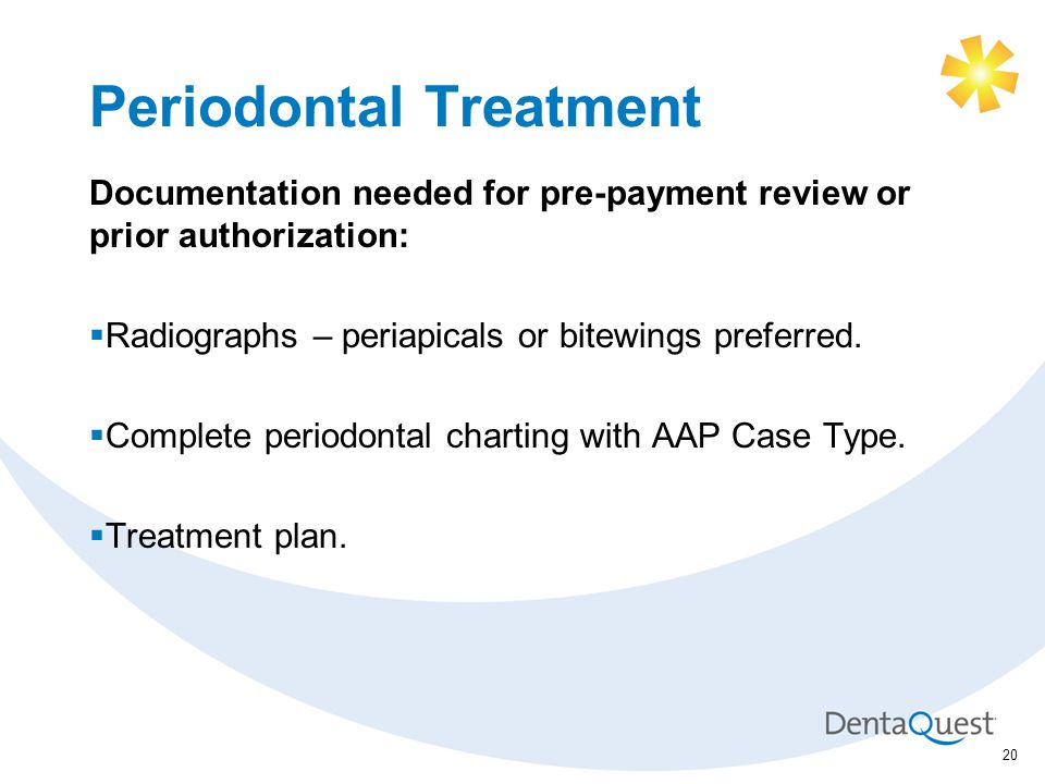 Periodontal Treatment Documentation needed for pre-payment review or prior authorization:  Radiographs – periapicals or bitewings preferred.
