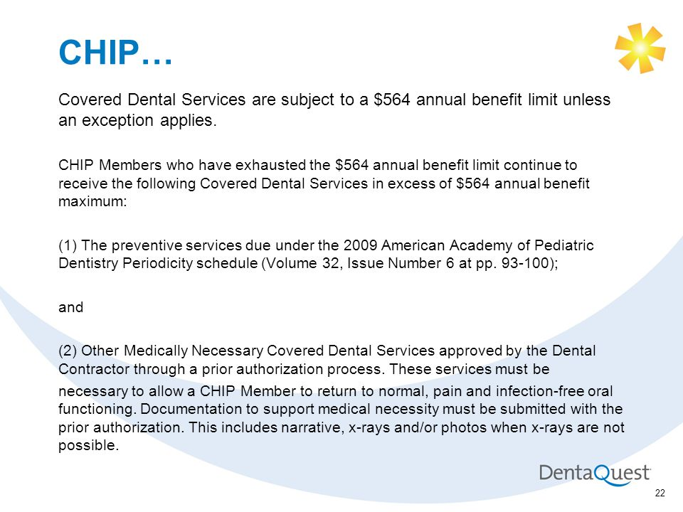 CHIP… Covered Dental Services are subject to a $564 annual benefit limit unless an exception applies.