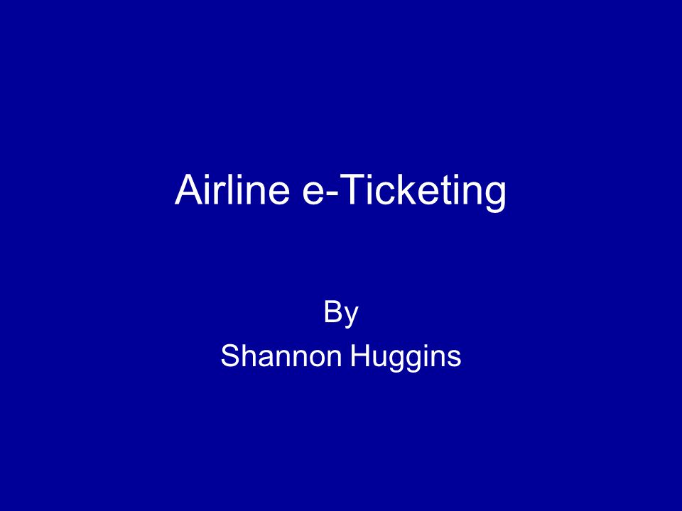 Airline e-Ticketing By Shannon Huggins
