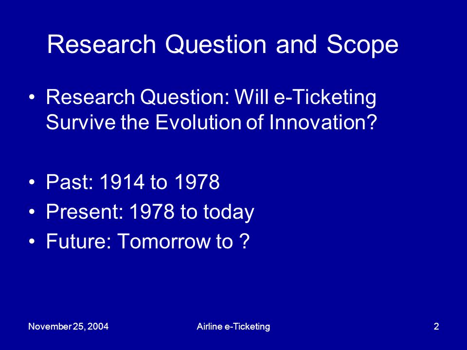 November 25, 2004Airline e-Ticketing3 Theory = Diffusion of Innovation (Winston) Ideation Prototype –Supervening Social Necessity Invention –Law of Suppression of Radical Potential Diffusion of Innovation