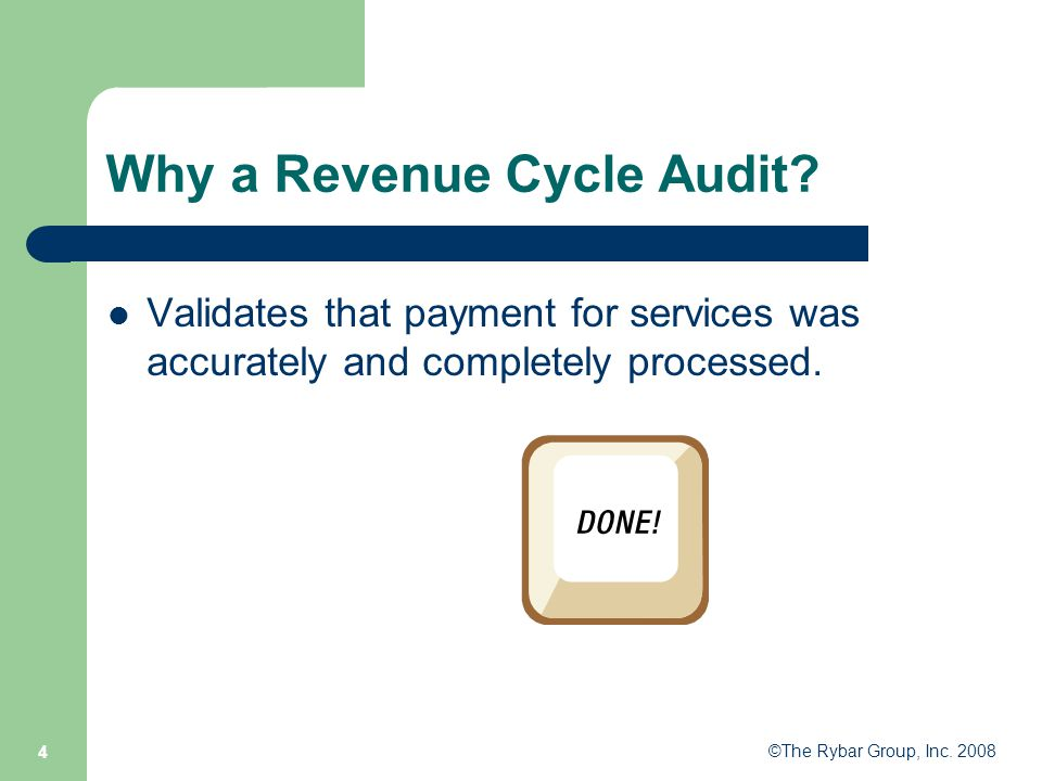 ©The Rybar Group, Inc. 2008 4 Why a Revenue Cycle Audit.