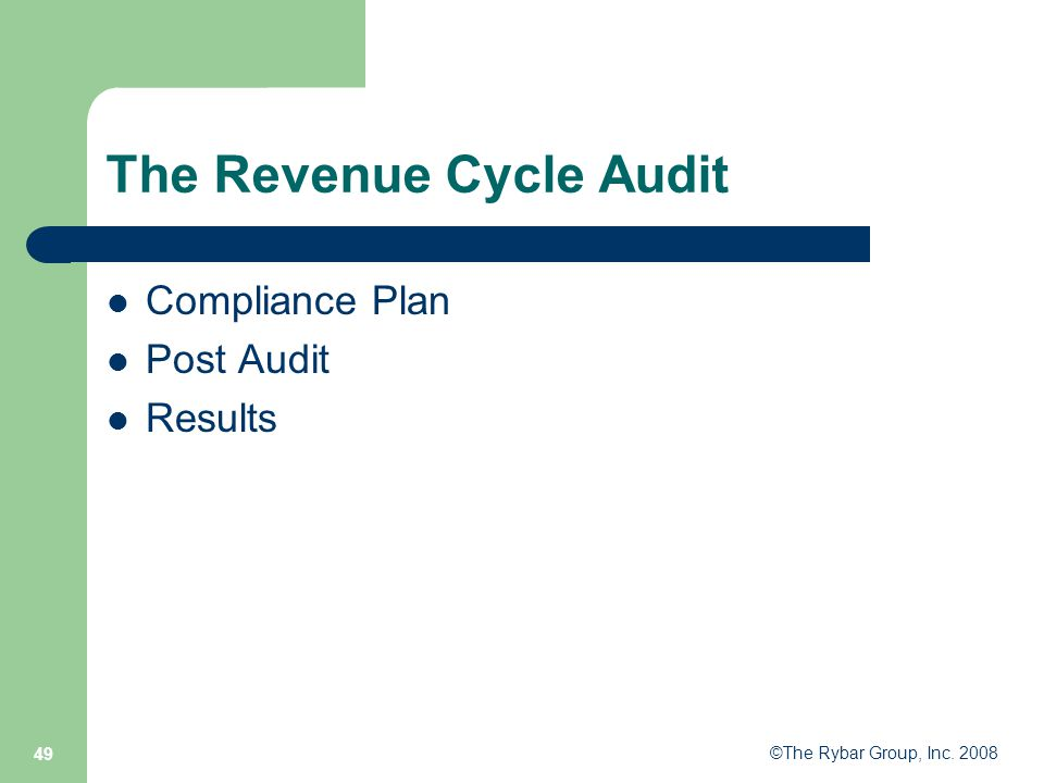 ©The Rybar Group, Inc. 2008 49 The Revenue Cycle Audit Compliance Plan Post Audit Results