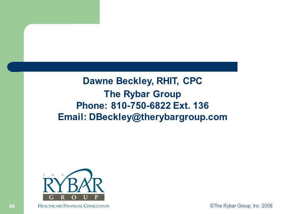 ©The Rybar Group, Inc. 2008 54 Dawne Beckley, RHIT, CPC The Rybar Group Phone: 810-750-6822 Ext.