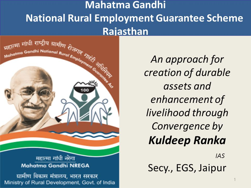 Mahatma Gandhi National Rural Employment Guarantee Scheme Rajasthan An approach for creation of durable assets and enhancement of livelihood through Convergence by Kuldeep Ranka IAS Secy., EGS, Jaipur 1