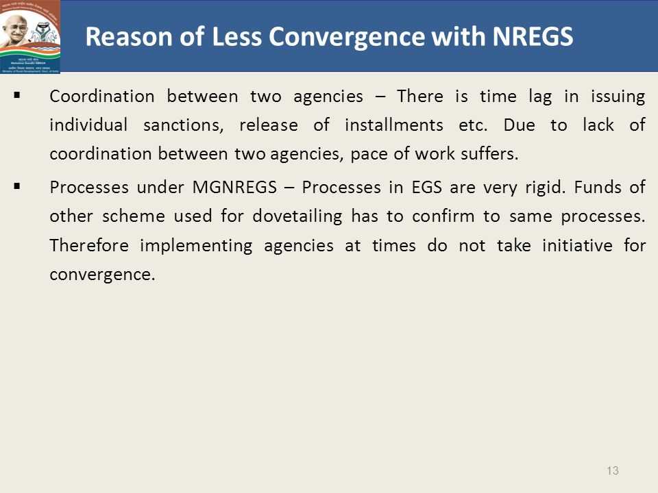 Reason of Less Convergence with NREGS  Coordination between two agencies – There is time lag in issuing individual sanctions, release of installments etc.