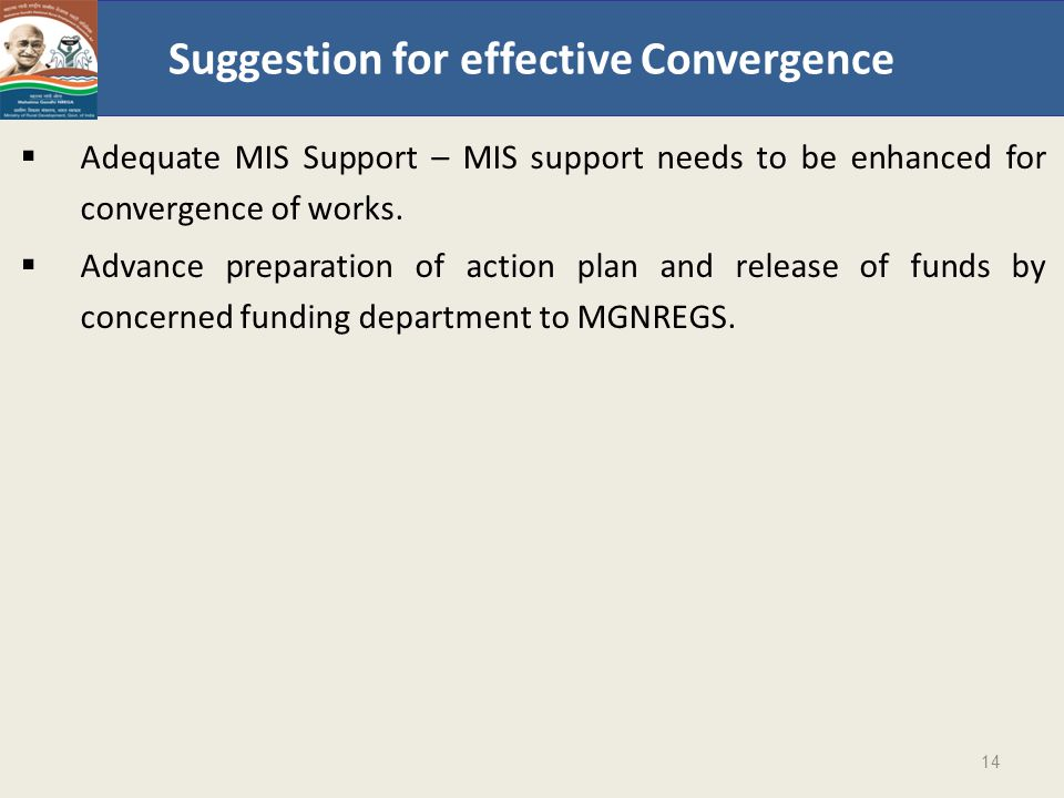 Suggestion for effective Convergence  Adequate MIS Support – MIS support needs to be enhanced for convergence of works.