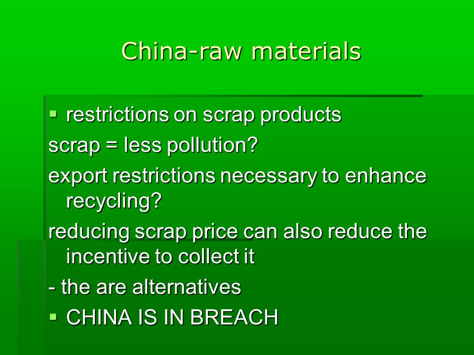China-raw materials  restrictions on scrap products scrap = less pollution.