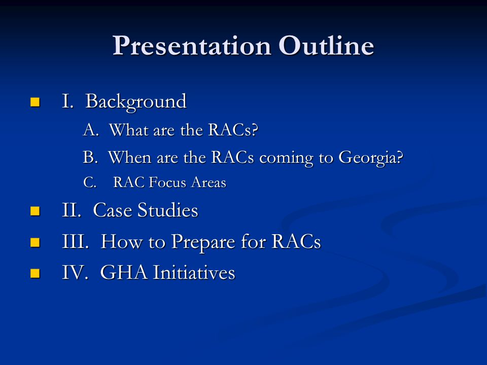 Presentation Outline I. Background I. Background A. What are the RACs? B. When are the RACs coming to Georgia? C. RAC Focus Areas C. RAC Focus Areas I