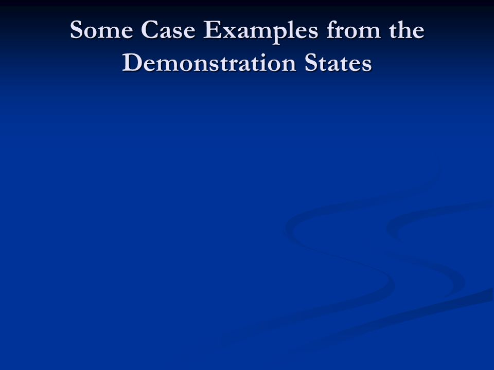 Some Case Examples from the Demonstration States