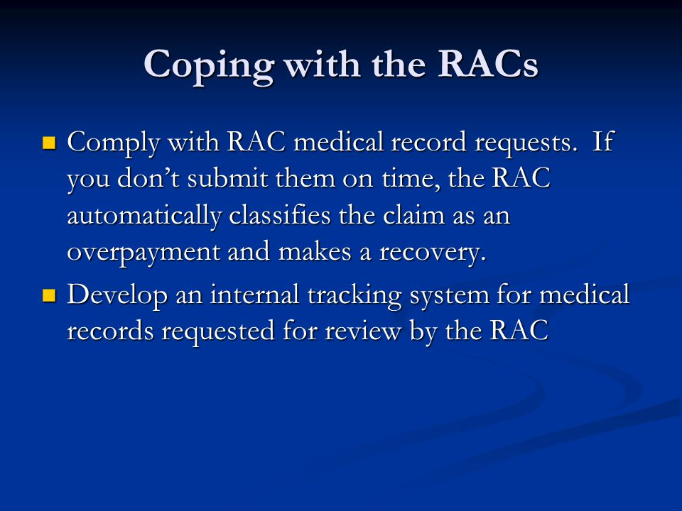 Coping with the RACs Comply with RAC medical record requests.