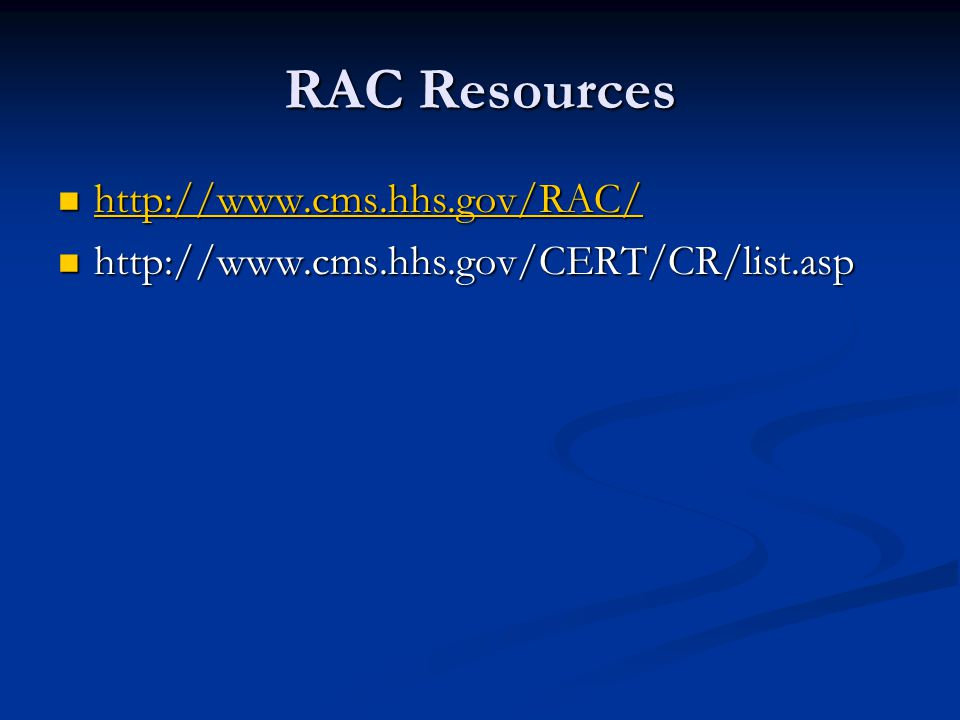 RAC Resources http://www.cms.hhs.gov/RAC/ http://www.cms.hhs.gov/RAC/ http://www.cms.hhs.gov/RAC/ http://www.cms.hhs.gov/CERT/CR/list.asp http://www.cms.hhs.gov/CERT/CR/list.asp