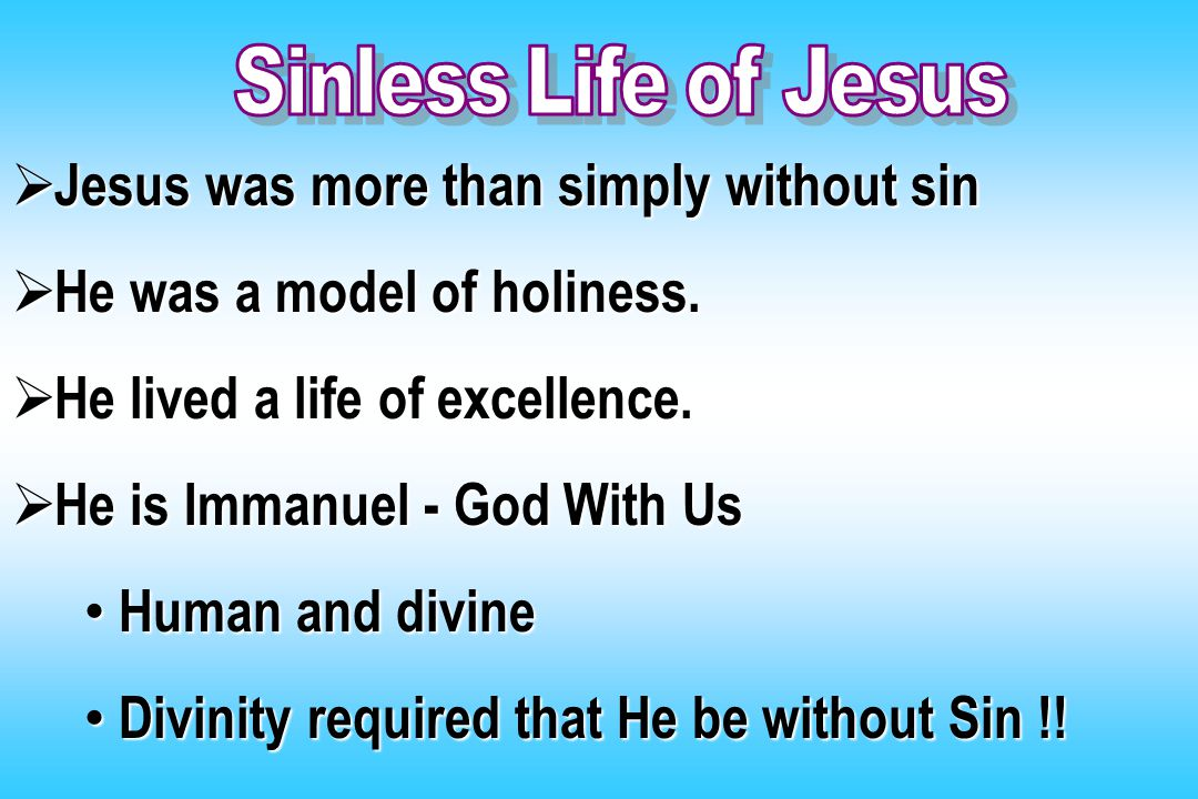  Jesus was more than simply without sin  He was a model of holiness.  He lived a life of excellence.  He is Immanuel - God With Us Human and divin