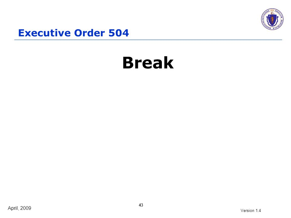 April, 2009 Version 1.4 43 Break Executive Order 504