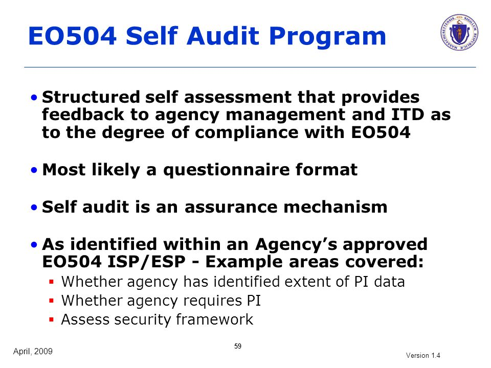 April, 2009 Version 1.4 59 EO504 Self Audit Program Structured self assessment that provides feedback to agency management and ITD as to the degree of