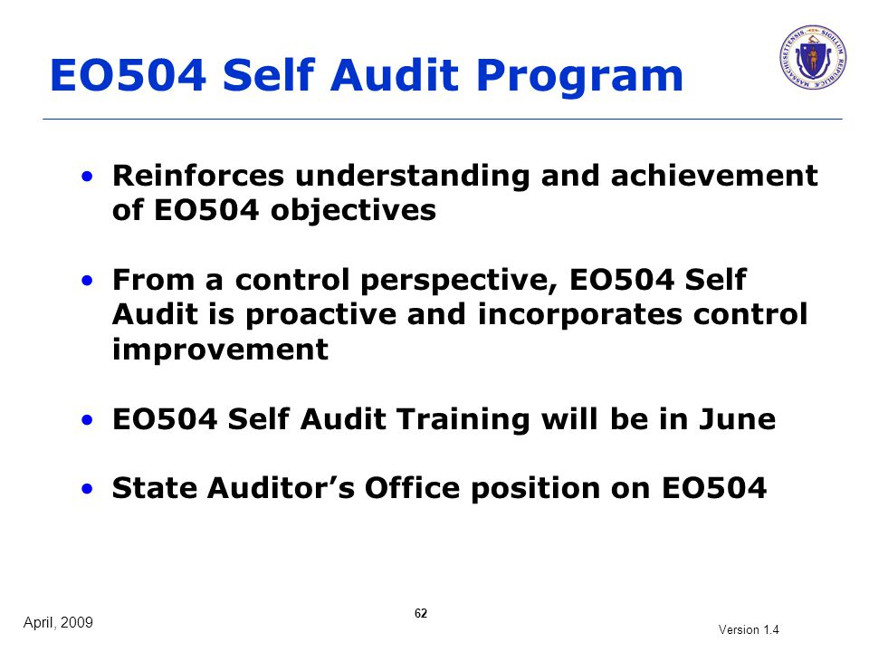 April, 2009 Version 1.4 62 EO504 Self Audit Program Reinforces understanding and achievement of EO504 objectives From a control perspective, EO504 Sel