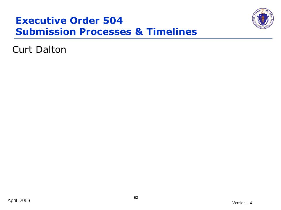 April, 2009 Version 1.4 63 Curt Dalton Executive Order 504 Submission Processes & Timelines