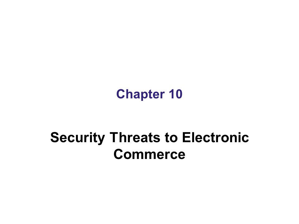 Chapter 10 Security Threats to Electronic Commerce