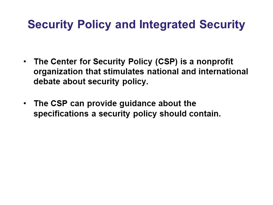 Security Policy and Integrated Security The Center for Security Policy (CSP) is a nonprofit organization that stimulates national and international de