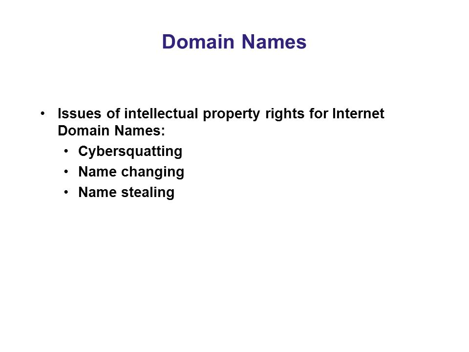 Domain Names Issues of intellectual property rights for Internet Domain Names: Cybersquatting Name changing Name stealing
