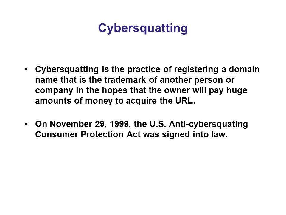 Cybersquatting Cybersquatting is the practice of registering a domain name that is the trademark of another person or company in the hopes that the ow