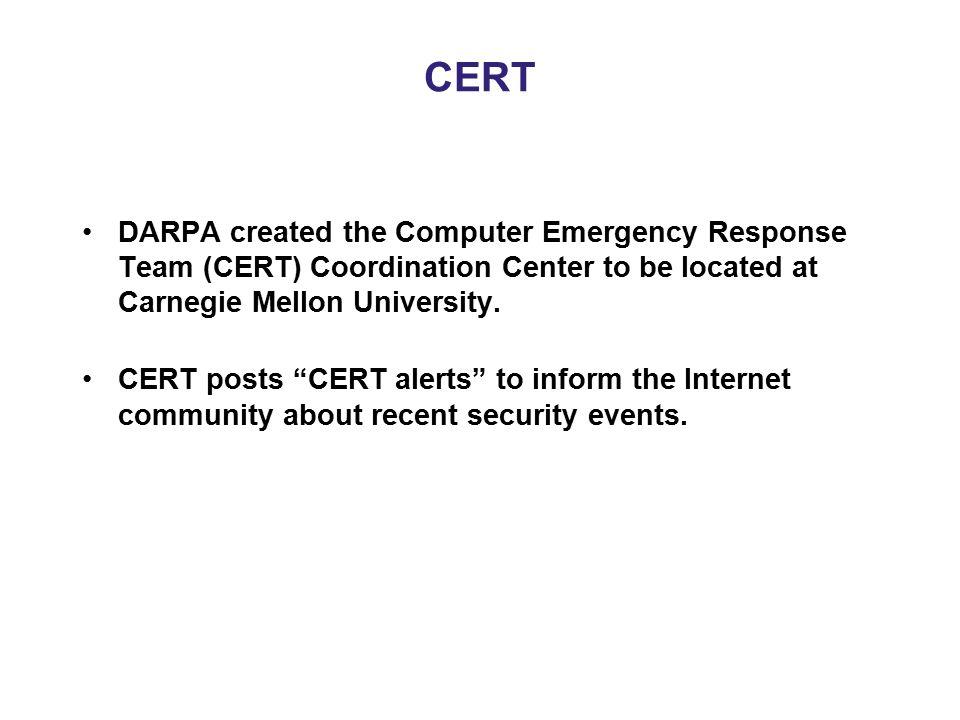 "CERT DARPA created the Computer Emergency Response Team (CERT) Coordination Center to be located at Carnegie Mellon University. CERT posts ""CERT alert"