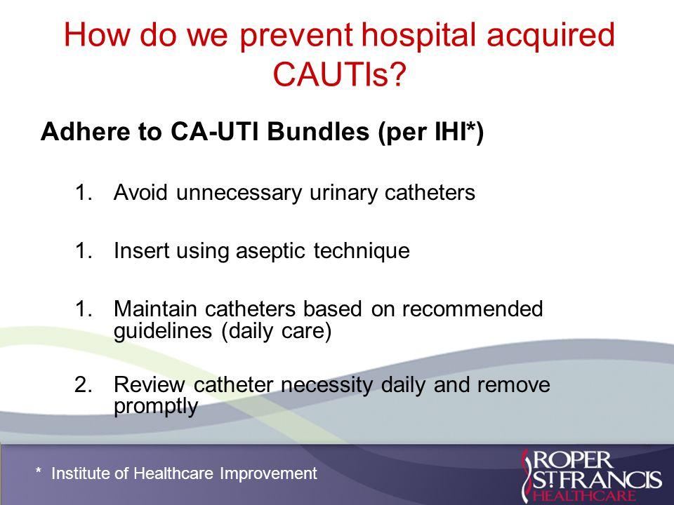 How do we prevent hospital acquired CAUTIs.