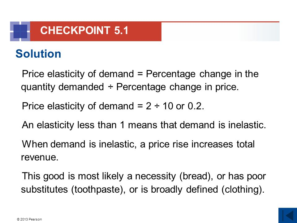 © 2013 Pearson Solution Price elasticity of demand = Percentage change in the quantity demanded ÷ Percentage change in price.