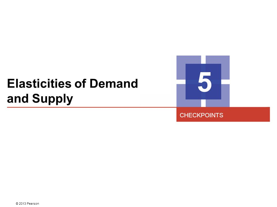 Elasticities of Demand and Supply 5 CHECKPOINTS