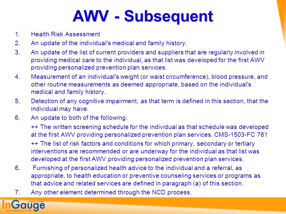 AWV - Subsequent 1.Health Risk Assessment 2.An update of the individual's medical and family history. 3.An update of the list of current providers and